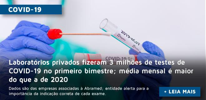 Laboratórios privados fizeram 3 milhões de testes de COVID-19 no primeiro bimestre; média mensal é maior do que a de 2020